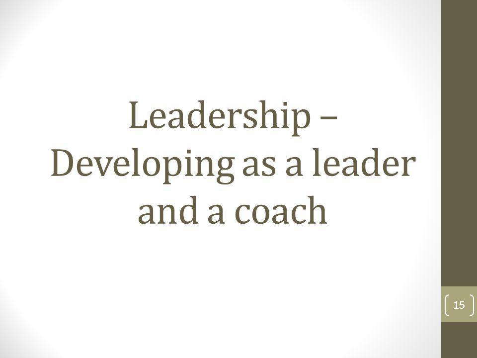 Leadership – Developing as a leader and a coach 15