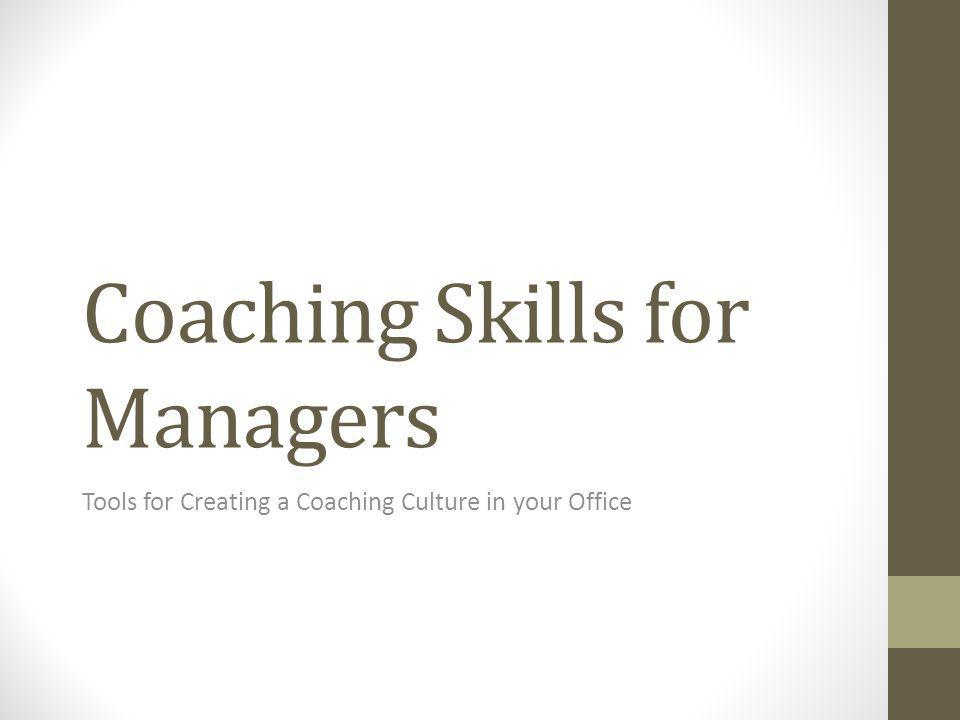 Coaching Skills for Managers Tools for Creating a Coaching Culture in your Office