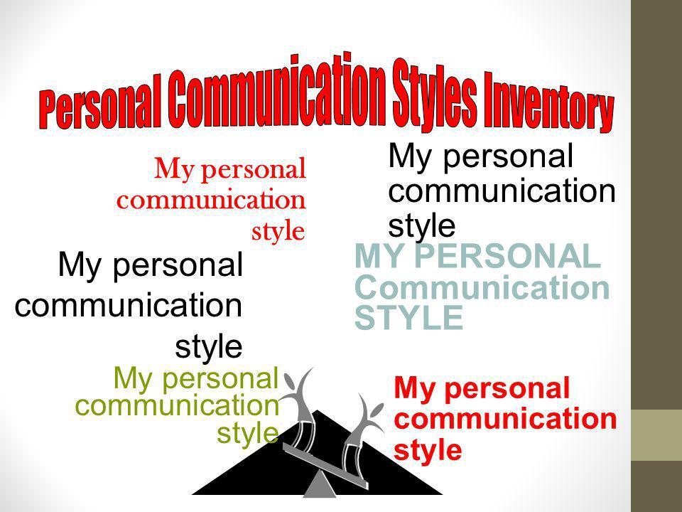 My personal communication style My personal communication style My personal communication style MY PERSONAL Communication STYLE My personal communicat