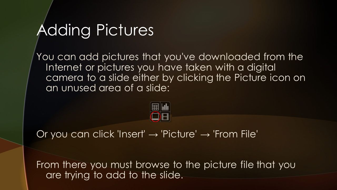 Adding Pictures You can add pictures that you've downloaded from the Internet or pictures you have taken with a digital camera to a slide either by cl