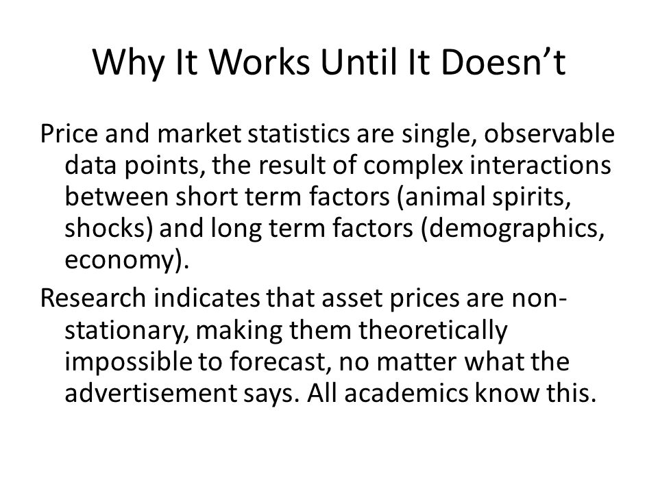 Why It Works Until It Doesnt Price and market statistics are single, observable data points, the result of complex interactions between short term fac