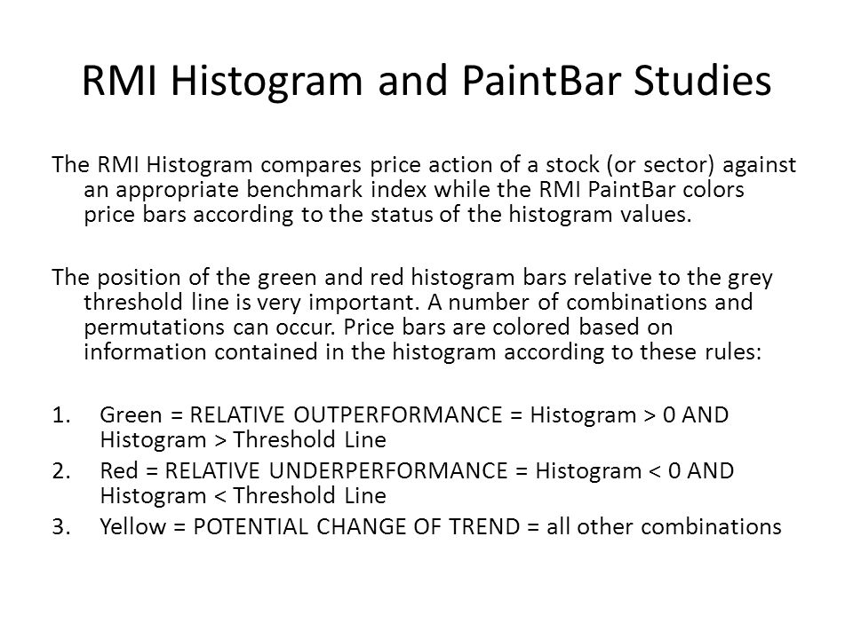 RMI Histogram and PaintBar Studies The RMI Histogram compares price action of a stock (or sector) against an appropriate benchmark index while the RMI