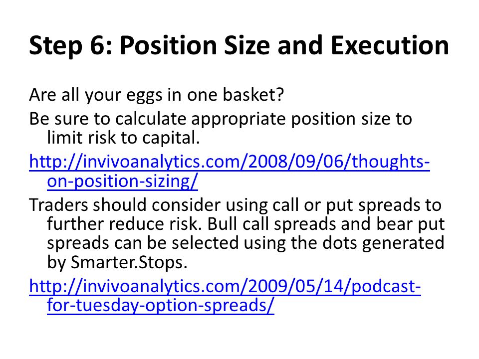 Step 6: Position Size and Execution Are all your eggs in one basket? Be sure to calculate appropriate position size to limit risk to capital. http://i