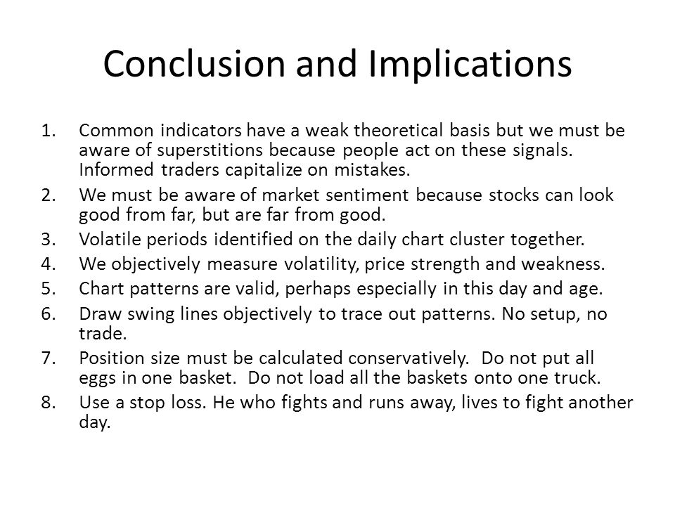 Conclusion and Implications 1.Common indicators have a weak theoretical basis but we must be aware of superstitions because people act on these signal