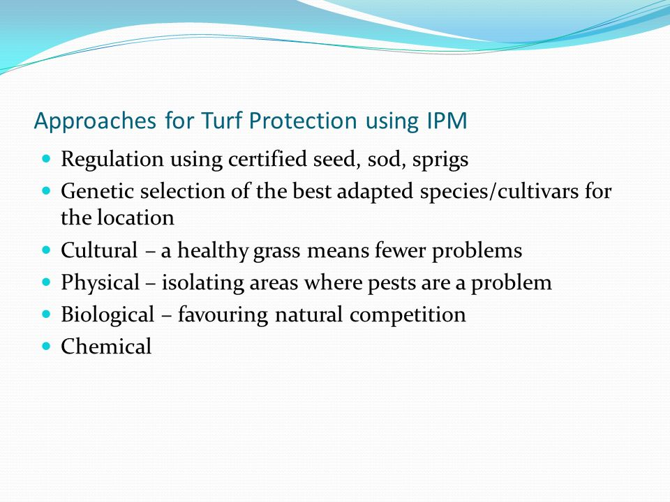 Approaches for Turf Protection using IPM Regulation using certified seed, sod, sprigs Genetic selection of the best adapted species/cultivars for the