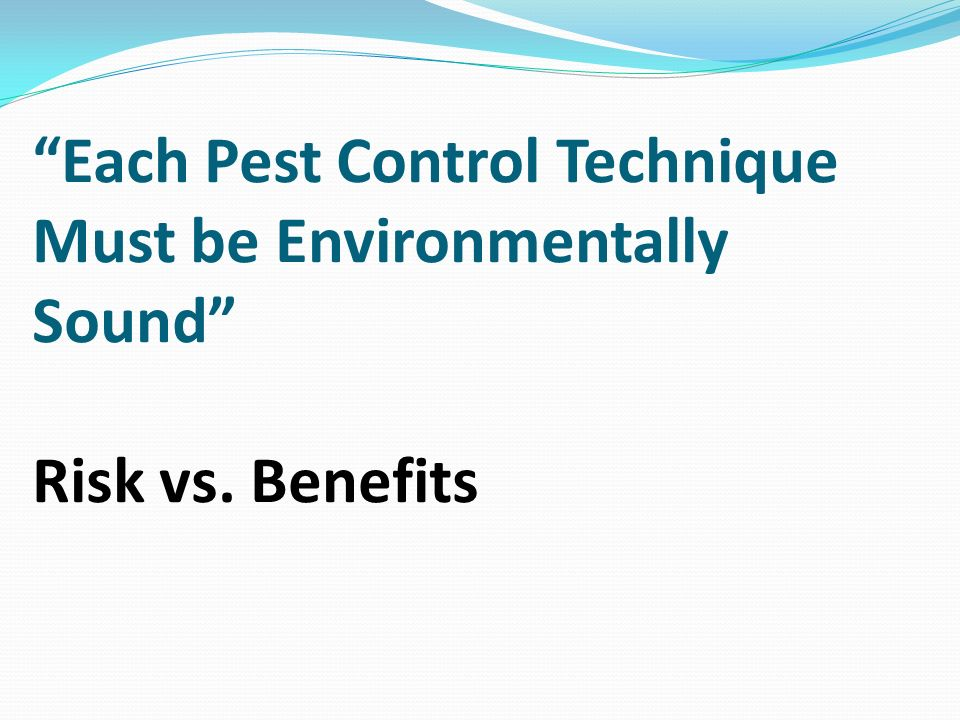 Each Pest Control Technique Must be Environmentally Sound Risk vs. Benefits