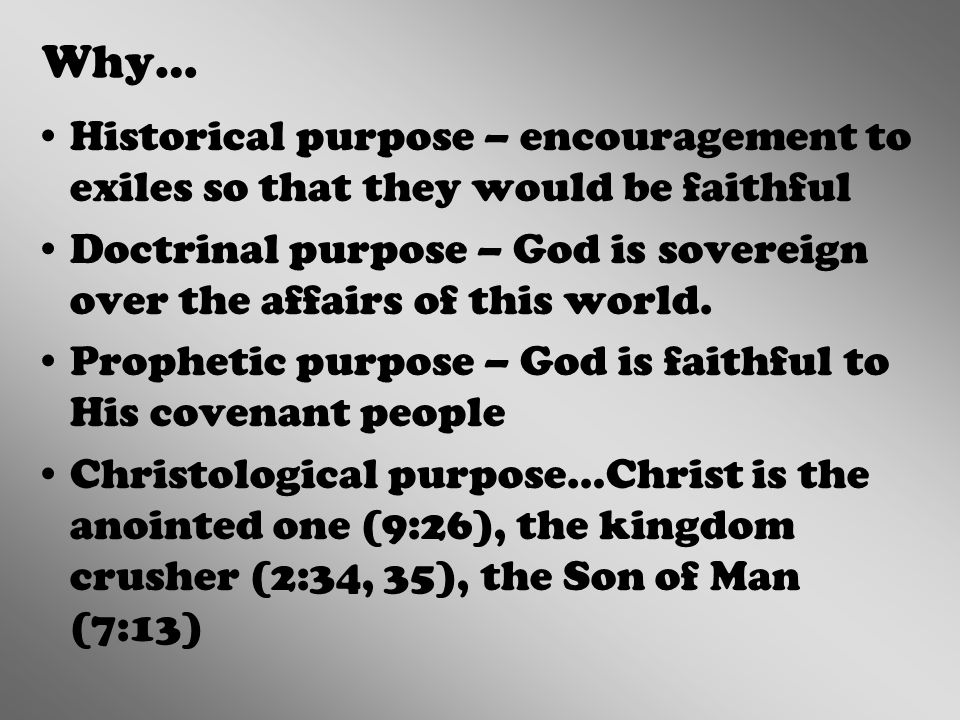 Why… Historical purpose – encouragement to exiles so that they would be faithful Doctrinal purpose – God is sovereign over the affairs of this world.