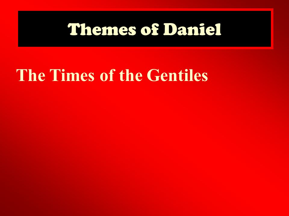 Themes of Daniel The Times of the Gentiles