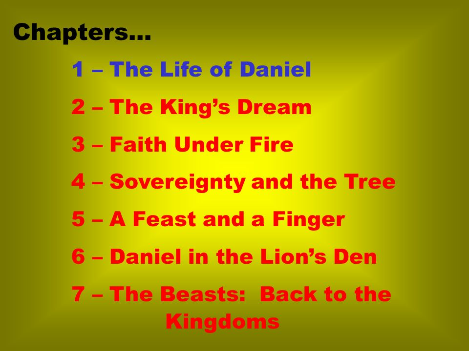 1 – The Life of Daniel 2 – The Kings Dream 3 – Faith Under Fire 4 – Sovereignty and the Tree 5 – A Feast and a Finger 6 – Daniel in the Lions Den 7 –