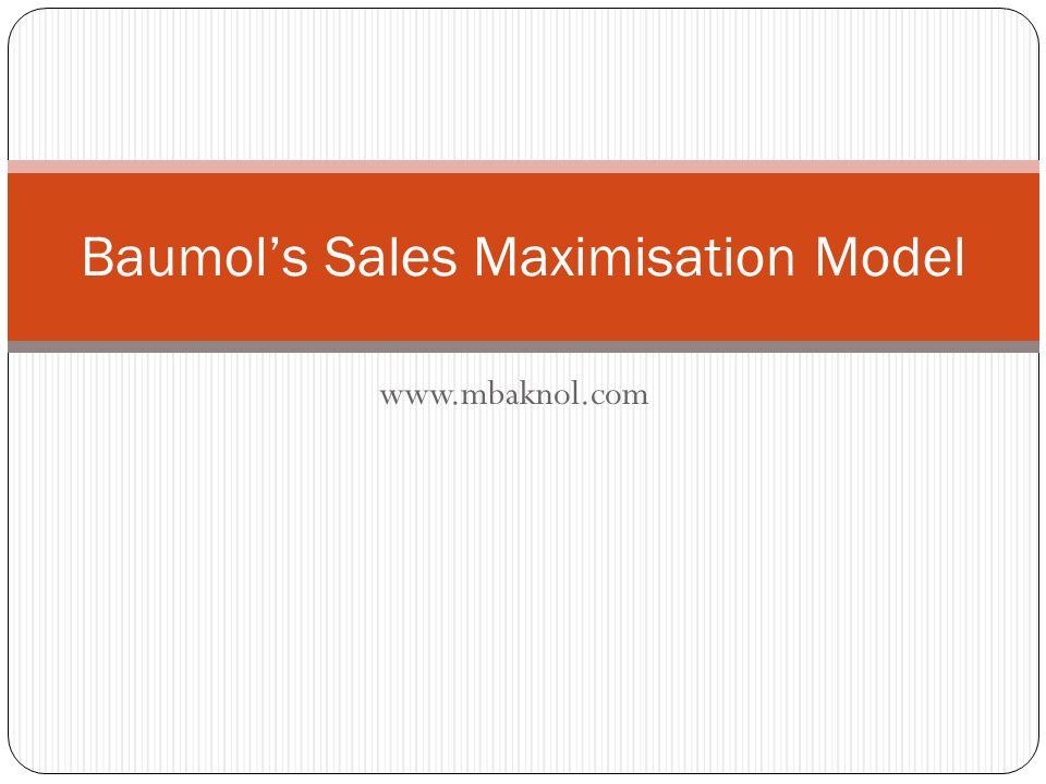 www.mbaknol.com Baumols Sales Maximisation Model