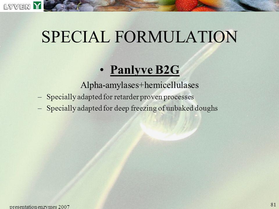 presentation enzymes 2007 81 SPECIAL FORMULATION Panlyve B2G Alpha-amylases+hemicellulases –Specially adapted for retarder proven processes –Specially