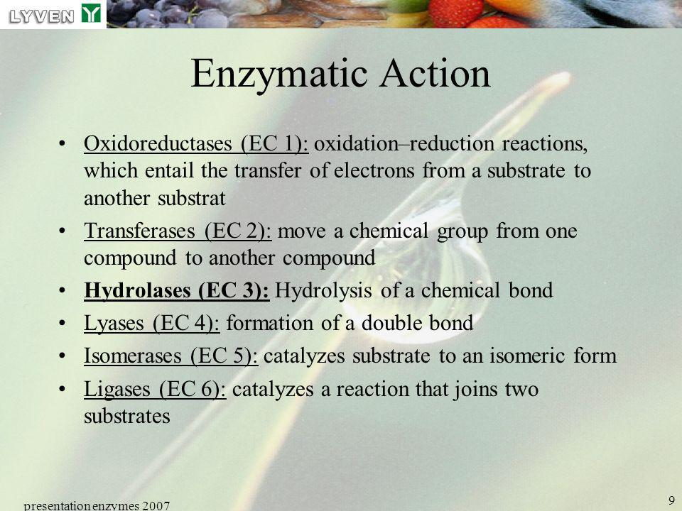 presentation enzymes 2007 9 Enzymatic Action Oxidoreductases (EC 1): oxidation–reduction reactions, which entail the transfer of electrons from a subs