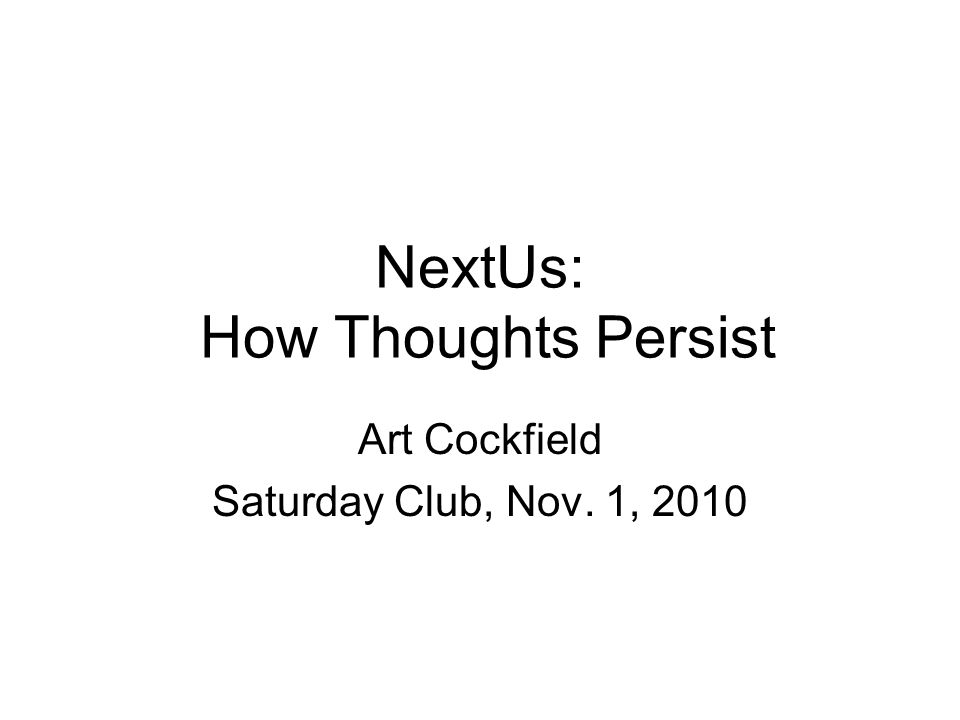 NextUs: How Thoughts Persist Art Cockfield Saturday Club, Nov. 1, 2010