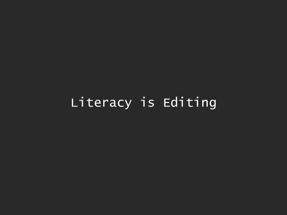 Literacy is Editing