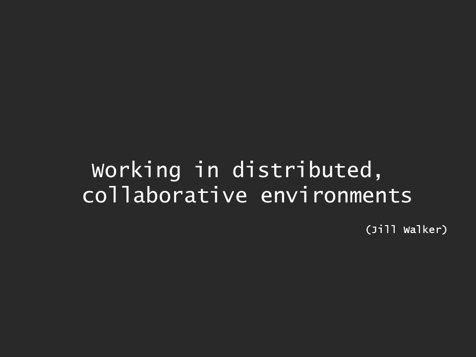 Working in distributed, collaborative environments (Jill Walker)