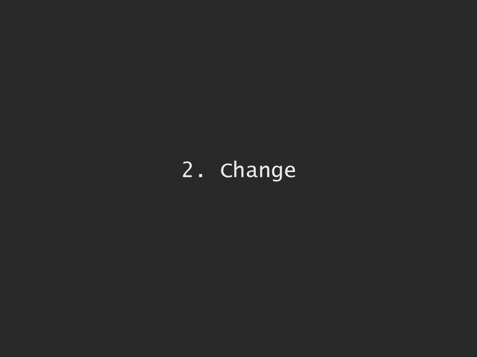2. Change