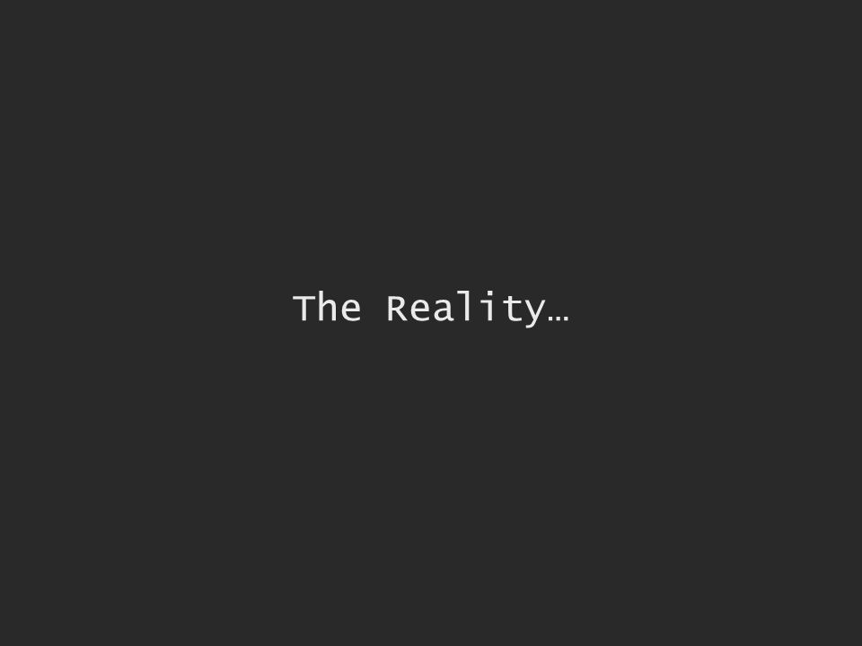 The Reality…