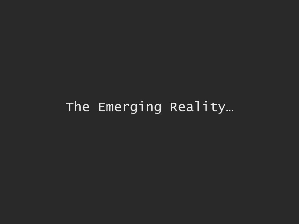 The Emerging Reality…