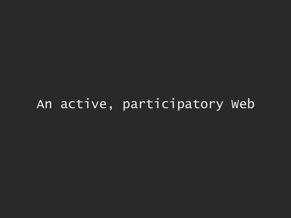 An active, participatory Web