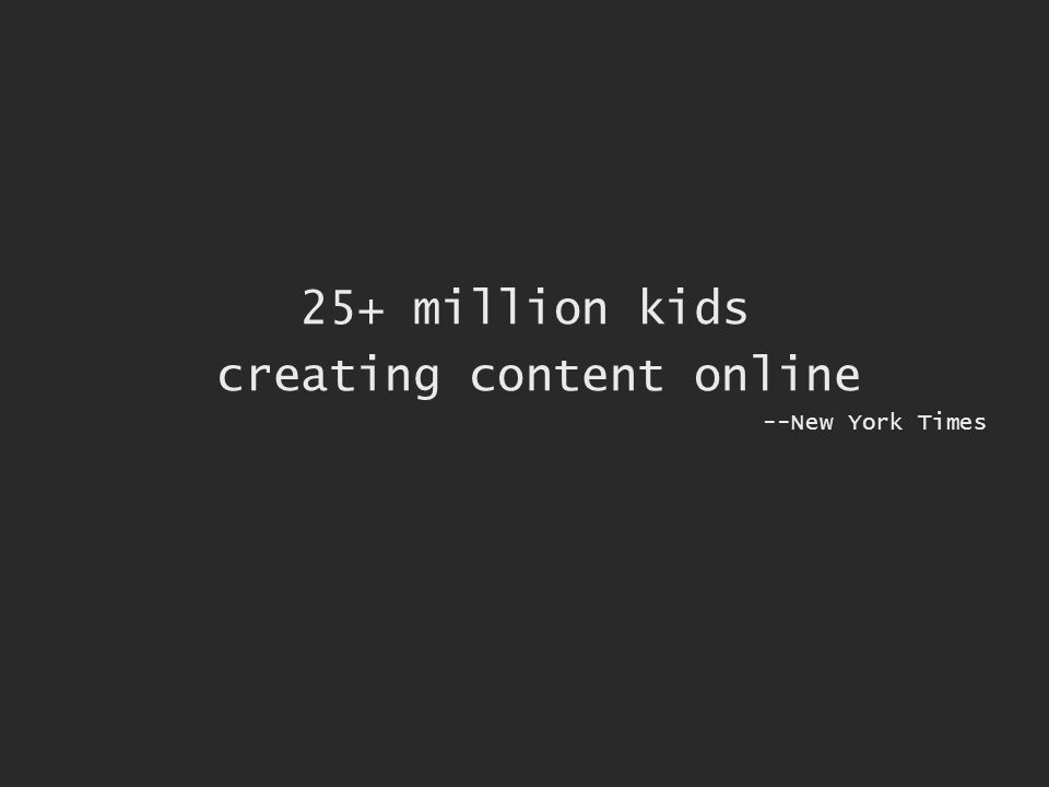 25+ million kids creating content online --New York Times