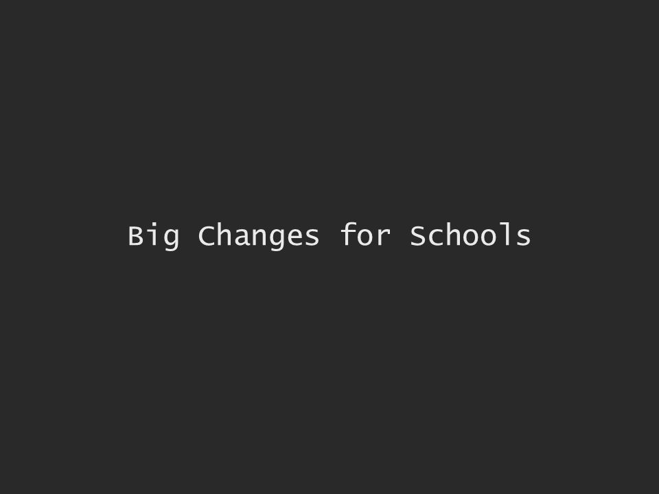 Big Changes for Schools