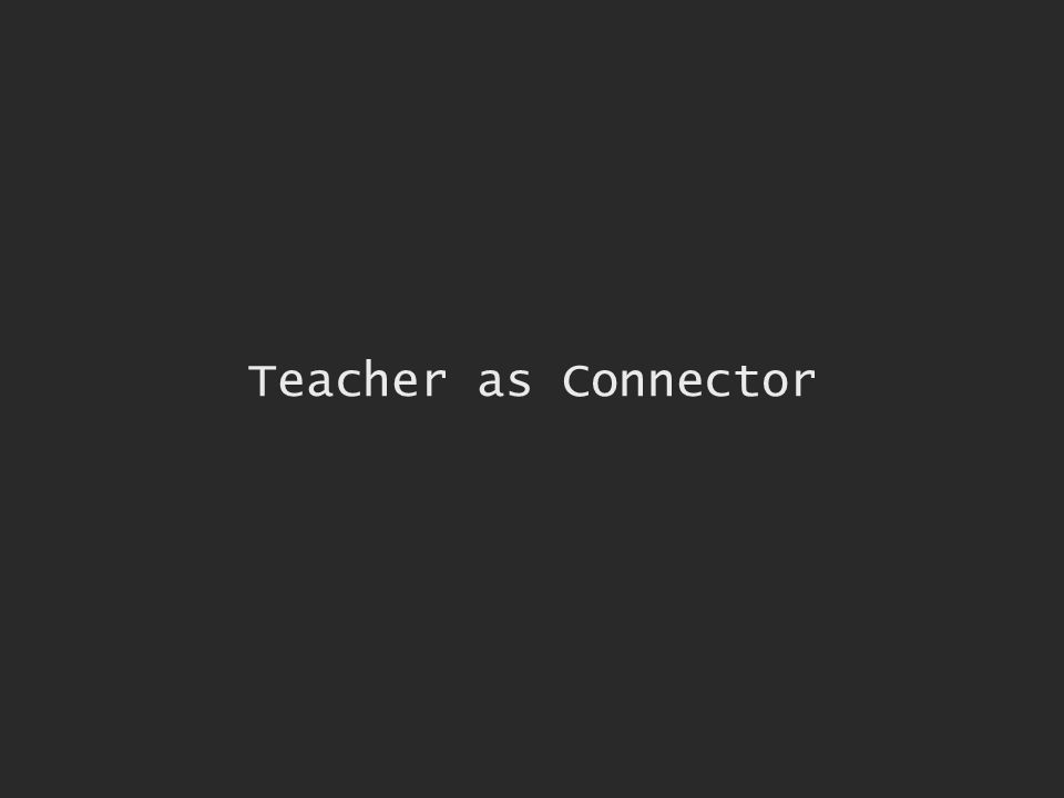 Teacher as Connector