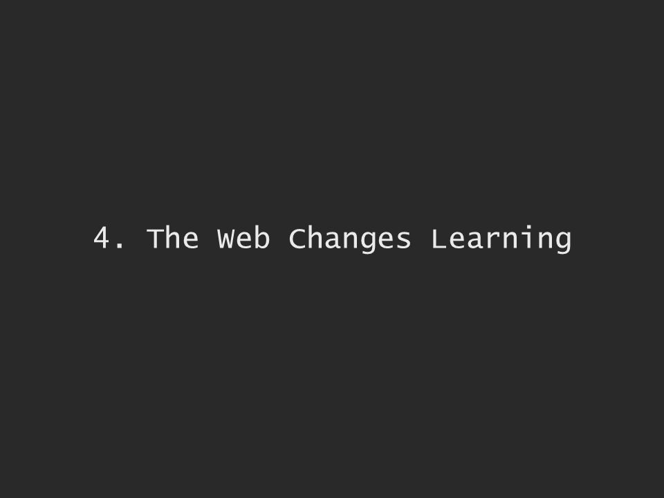4. The Web Changes Learning