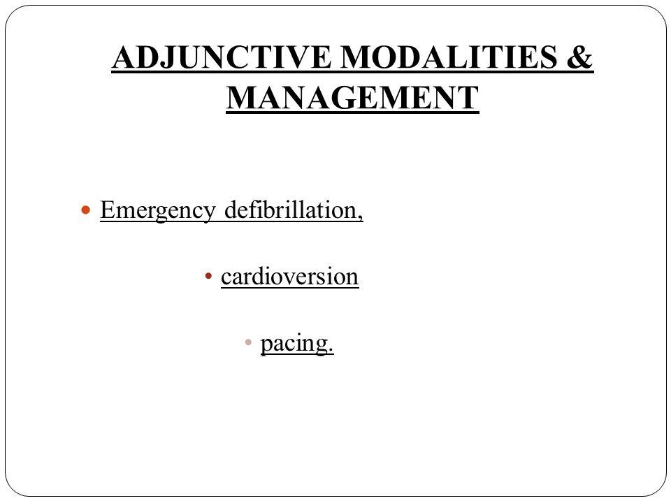 ADJUNCTIVE MODALITIES & MANAGEMENT Emergency defibrillation, cardioversion pacing.