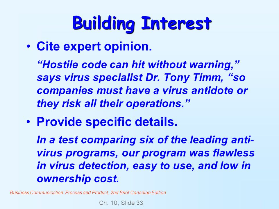 Business Communication: Process and Product, 2nd Brief Canadian Edition Ch. 10, Slide 33 Building Interest Cite expert opinion. Hostile code can hit w