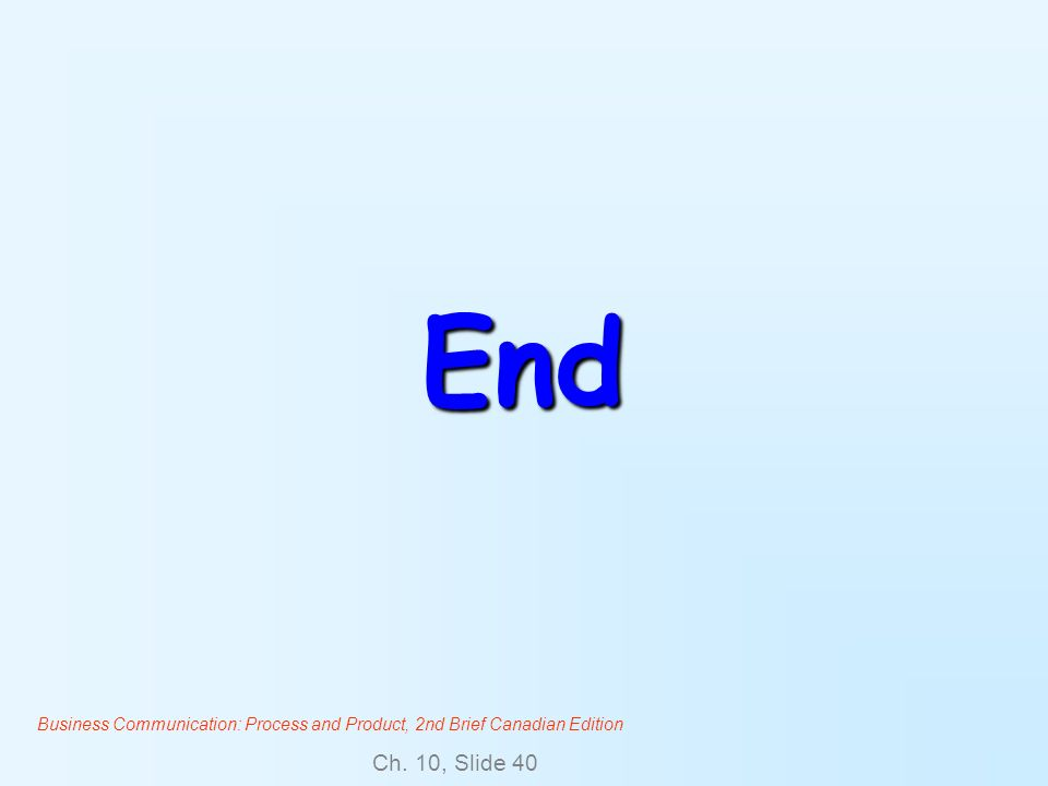 Business Communication: Process and Product, 2nd Brief Canadian Edition Ch. 10, Slide 40 End