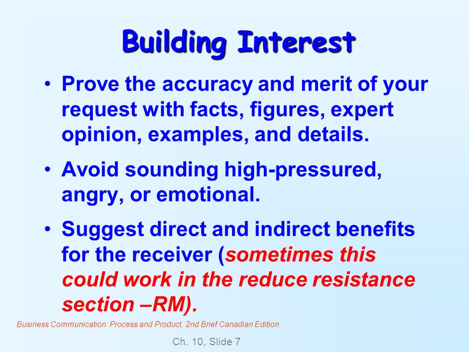 Business Communication: Process and Product, 2nd Brief Canadian Edition Ch. 10, Slide 7 Building Interest Prove the accuracy and merit of your request