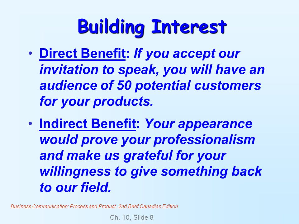 Business Communication: Process and Product, 2nd Brief Canadian Edition Ch. 10, Slide 8 Building Interest Direct Benefit: If you accept our invitation