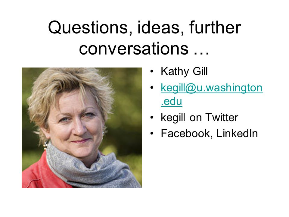 Questions, ideas, further conversations … Kathy Gill kegill on Twitter Facebook, LinkedIn