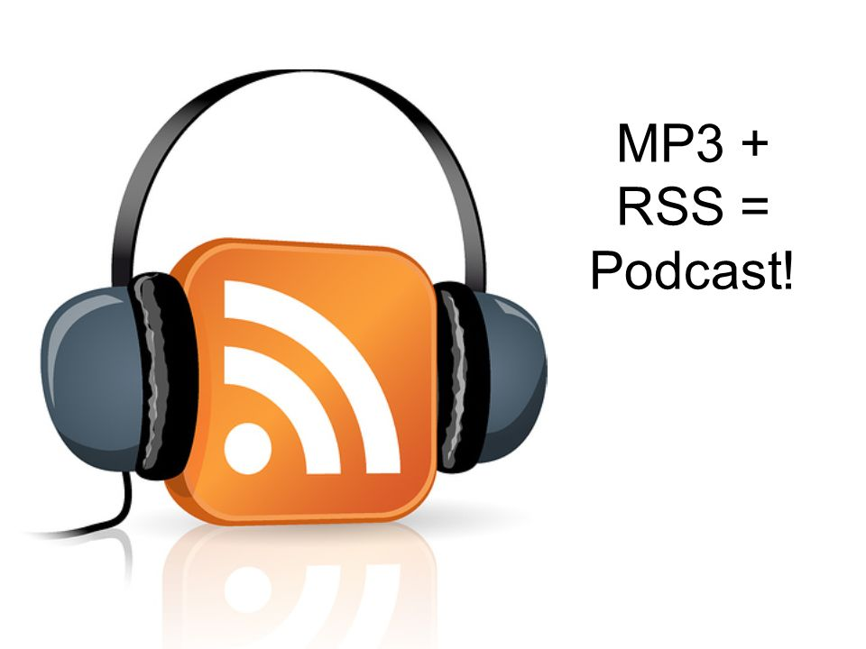 MP3 + RSS = Podcast!