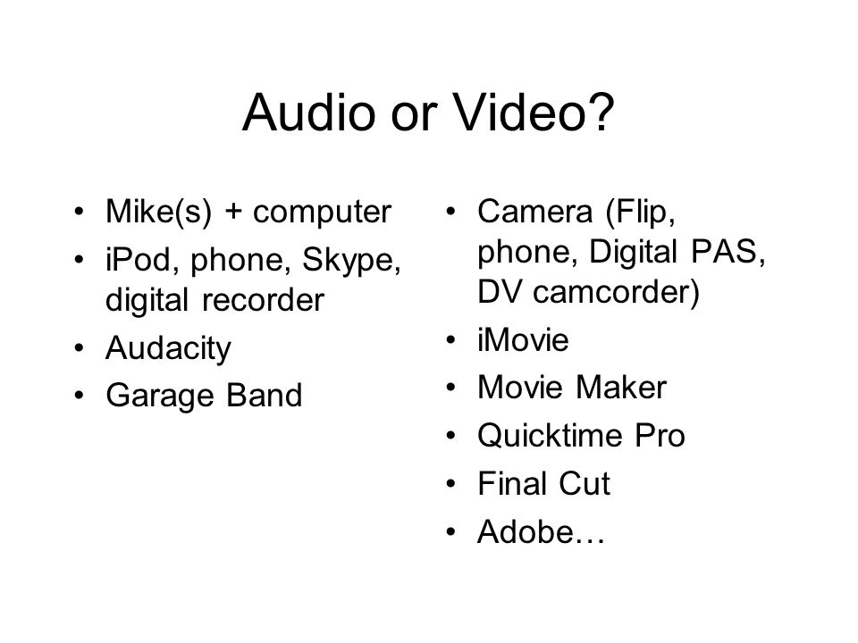 Audio or Video.