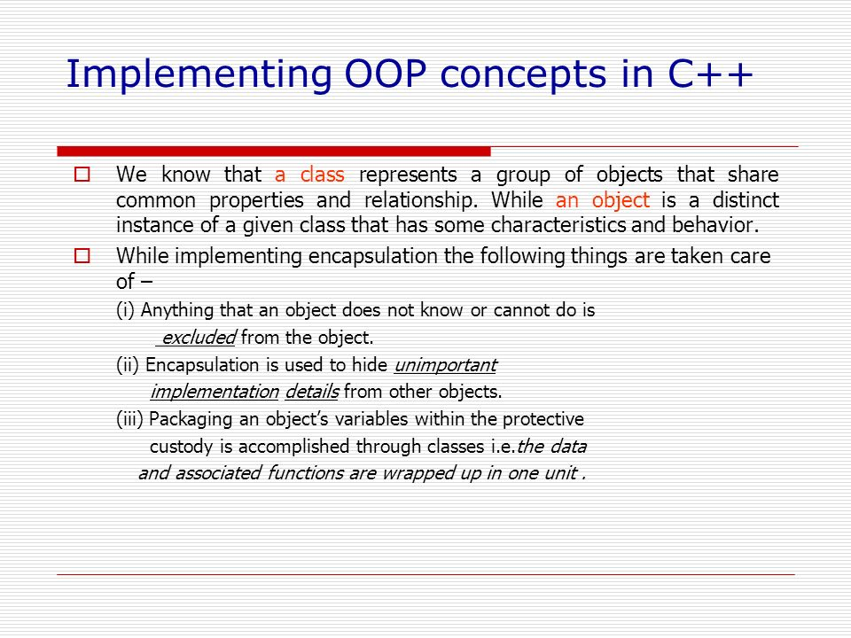 Implementing OOP concepts in C++ We know that a class represents a group of objects that share common properties and relationship. While an object is