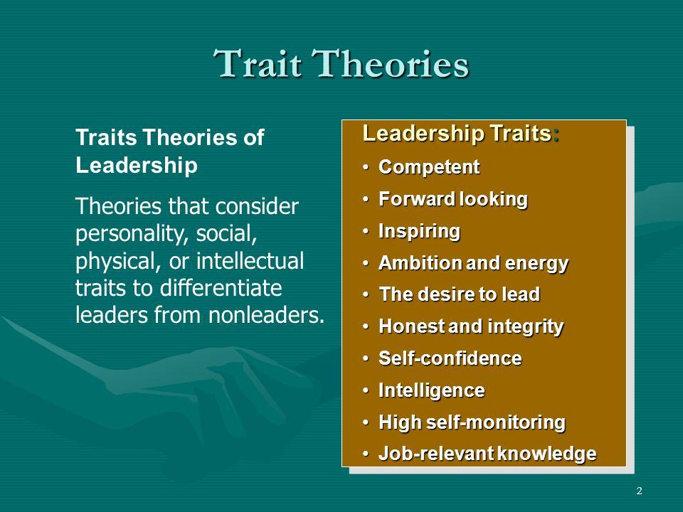 2 Trait Theories Leadership Traits: CompetentCompetent Forward lookingForward looking InspiringInspiring Ambition and energyAmbition and energy The de