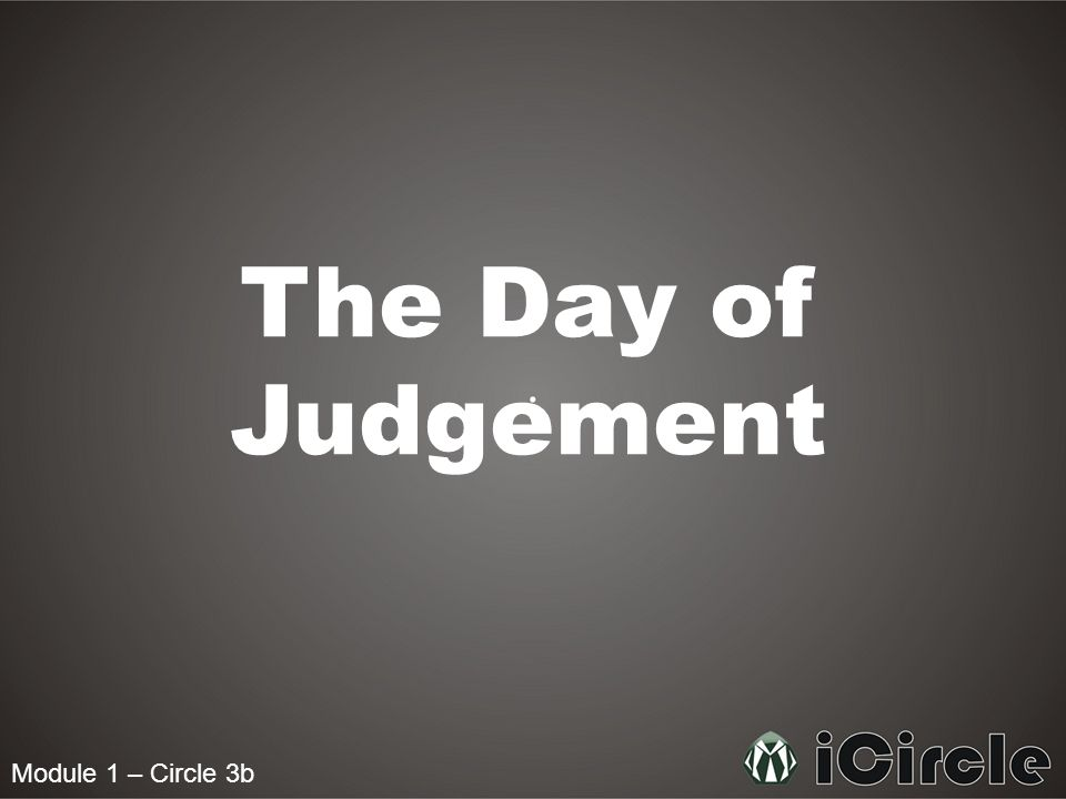 Module 1 – Circle 3b The Day of Judgement