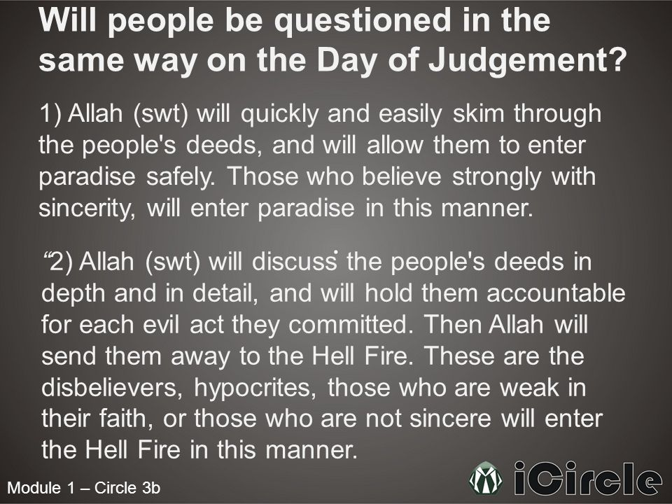 Module 1 – Circle 3b Will people be questioned in the same way on the Day of Judgement? 1) Allah (swt) will quickly and easily skim through the people