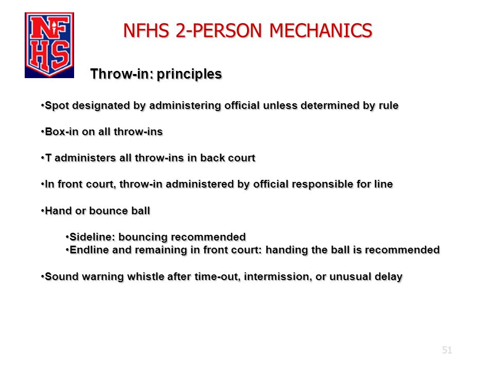 51 NFHS 2-PERSON MECHANICS Throw-in: principles Throw-in: principles Spot designated by administering official unless determined by ruleSpot designate