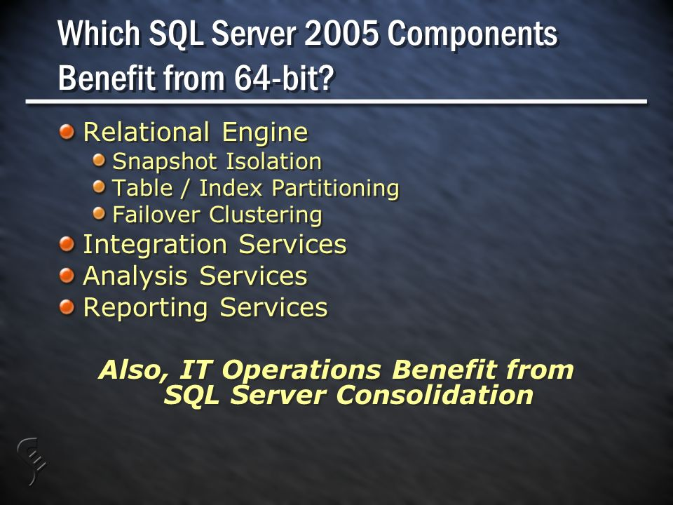 Which SQL Server 2005 Components Benefit from 64-bit.