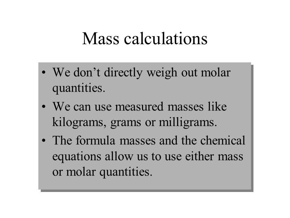 Mole-gram conversion How many moles are in 14 grams of N 2 ? Formula mass –=2 N x 14.01 g/mol –= 28.02 g /mol moles N 2 –= 14 g x 1 mol /28.02 g –= 0.