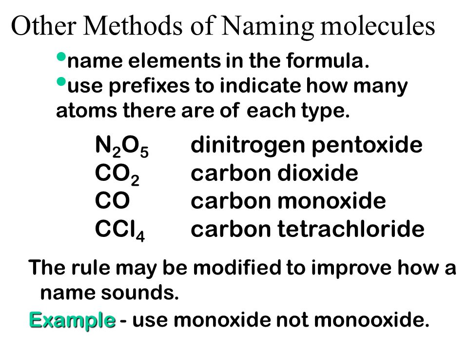 Other Methods of Naming molecules composed of two nonmetalsFor binary molecular compounds composed of two nonmetals, prefixes are sometimes used to in