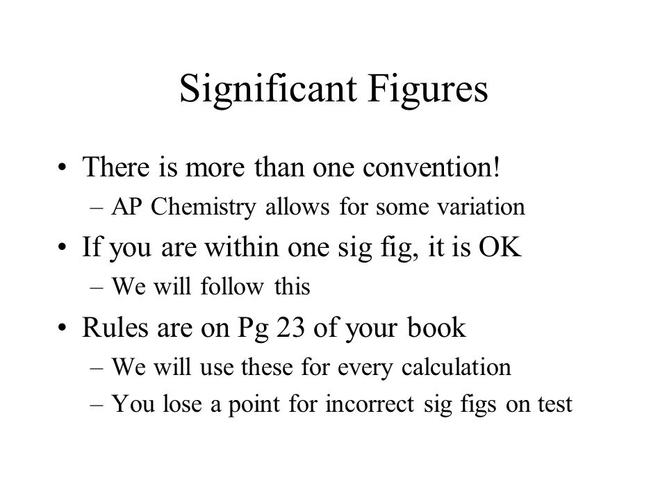 Significant Figures There is more than one convention.