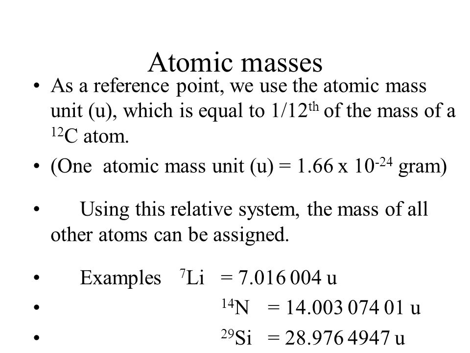 Isotopes Most elements occur in nature as a mixture of isotopes. –ElementNumber of stable isotopes H 2 C 2 O 3 Fe 4 Sn 10 This is one reason why atomi
