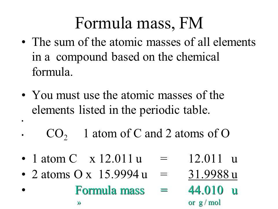 Molecular mass vs. formula mass Formula massFormula mass - Add the masses of all the atoms in formula; for molecular and ionic compounds. Molecular ma