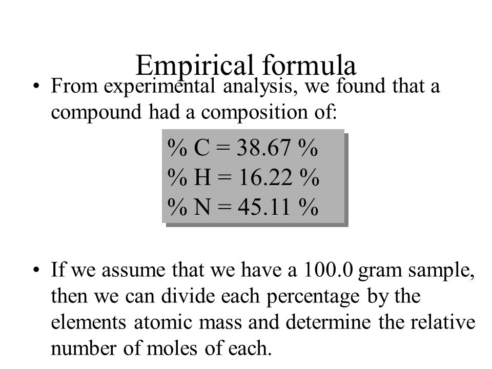 Empirical formula The empirical formula is then found by looking for the smallest whole number mole ratio. C0.003722 / 0.003722 = 1.000 H0.0186 / 0.00