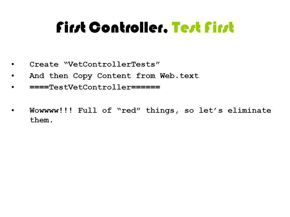 First Controller, Test First Create VetControllerTests And then Copy Content from Web.text ====TestVetController====== Wowwww!!! Full of red things, s