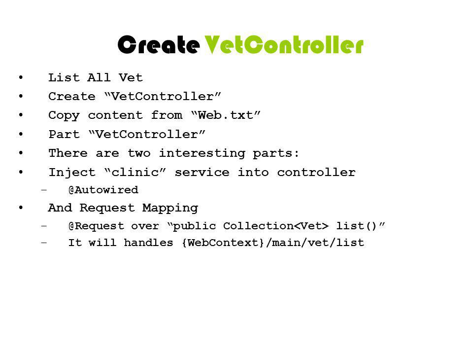 Create VetController List All Vet Create VetController Copy content from Web.txt Part VetController There are two interesting parts: Inject clinic ser
