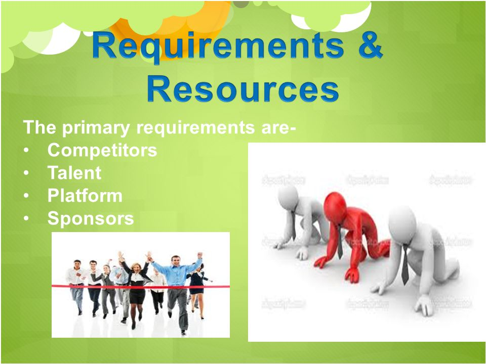 The primary requirements are- Competitors Talent Platform Sponsors